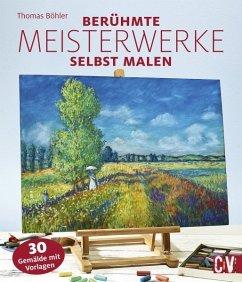 Berühmte Meisterwerke selbst malen - Böhler, Thomas