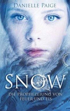 Die Prophezeiung von Feuer und Eis / Snow Bd.1 - Paige, Danielle