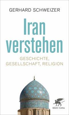 Iran verstehen - Schweizer, Gerhard