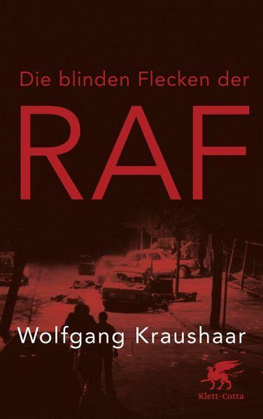 Die blinden Flecken der RAF - Kraushaar, Wolfgang