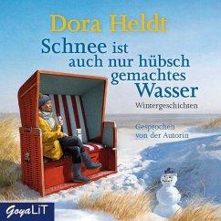 Schnee ist auch nur hübschgemachtes Wasser, 2 Audio-CDs - Heldt, Dora