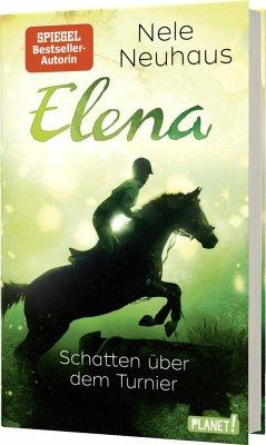 Schatten über dem Turnier / Elena - Ein Leben für Pferde Bd.3 - Neuhaus, Nele