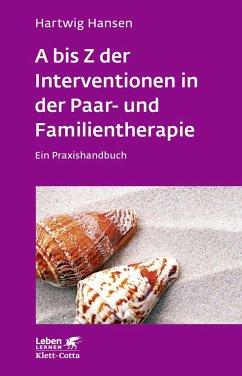 A bis Z der Interventionen in der Paar- und Familientherapie - Hansen, Hartwig