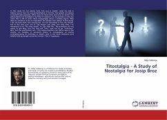 Titostalgia - A Study of Nostalgia for Josip Broz