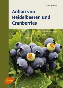 Anbau von Heidelbeeren und Cranberries (eBook, PDF) - Ebert, Georg