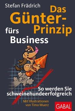 Das Günter-Prinzip fürs Business - Frädrich, Stefan