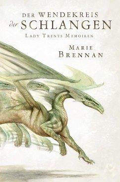Der Wendekreis der Schlangen / Lady Trents Memoiren Bd.2 - Brennan, Marie