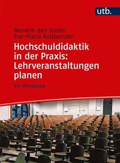 Hochschuldidaktik in der Praxis: Lehrveranstaltungen planen - Ouden, Hendrik den; Rottlaender, Eva-Maria