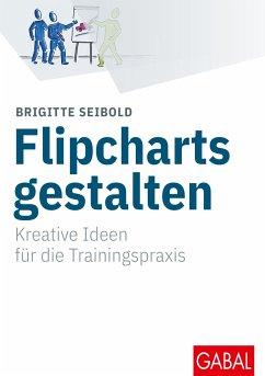 Flipcharts gestalten - Seibold, Brigitte