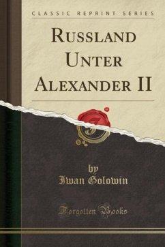 Russland Unter Alexander II (Classic Reprint)