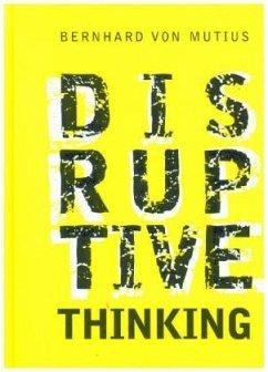 Disruptive Thinking - Mutius, Bernhard von