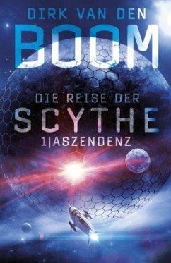 Aszendenz / Die Reise der Scythe Bd.1 - Boom, Dirk van den