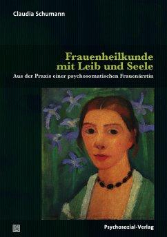 Frauenheilkunde mit Leib und Seele - Schumann, Claudia