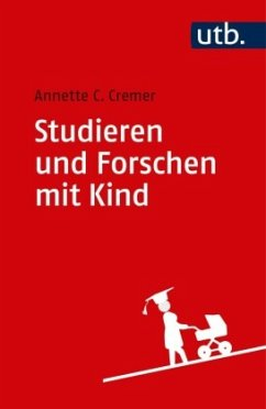 Studieren und Forschen mit Kind - Cremer, Annette Caroline