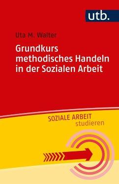 Grundkurs methodisches Handeln in der Sozialen Arbeit - Walter, Uta M.