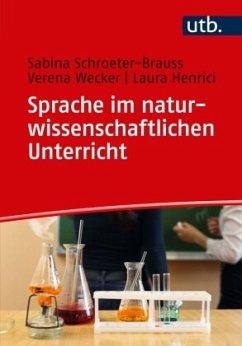 Sprache im naturwissenschaftlichen Unterricht - Schroeter-Brauss, Sabina; Wecker, Verena; Henrici, Laura