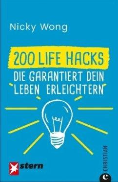 200 Life Hacks, die garantiert dein Leben erleichtern - Wong, Nicky