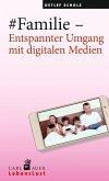 #Familie - Entspannter Umgang mit digitalen Medien (eBook, ePUB)