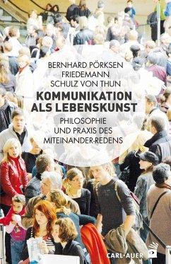 Kommunikation als Lebenskunst (eBook, ePUB) - Pörksen, Bernhard; Schulz von Thun, Friedemann