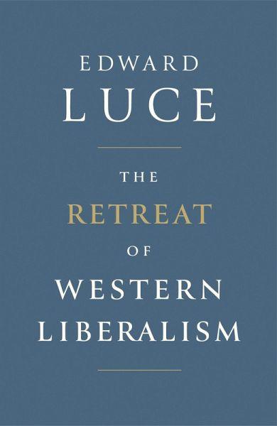 The Retreat of Western Liberalism (eBook, ePUB) - Luce, Edward