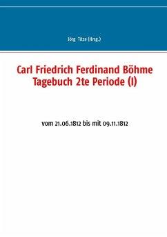 Carl Friedrich Ferdinand Böhme Tagebuch 2te Periode (I) (eBook, ePUB)