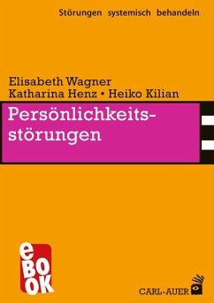 Persönlichkeitsstörungen (eBook, ePUB) - Henz, Katharina; Wagner, Elisabeth; Kilian, Heiko