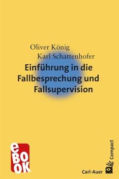 Einführung in die Fallbesprechung und Fallsupervision (eBook, ePUB) - Schattenhofer, Karl; König, Oliver
