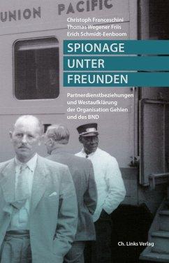 Spionage unter Freunden (eBook, ePUB) - Franceschini, Christoph; Schmidt-Eenboom, Erich; Friis, Thomas Wegener