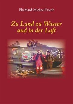 Zu Land zu Wasser und in der Luft (eBook, ePUB) - Friedt, Eberhard-Michael