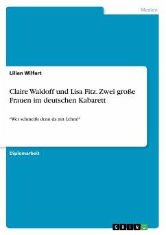 Claire Waldoff und Lisa Fitz. Zwei große Frauen im deutschen Kabarett