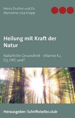 Heilung mit Kraft der Natur - Duthel, Heinz; Kropp, Marianne-Lisa