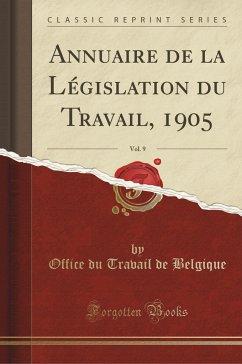 9780259348771 - Belgique, Office du Travail de: Annuaire de la Législation du Travail, 1905, Vol. 9 (Classic Reprint) - Book