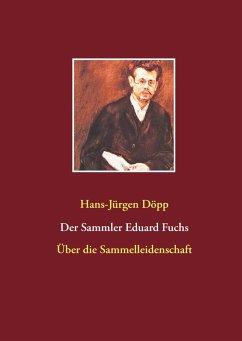Der Sammler Eduard Fuchs