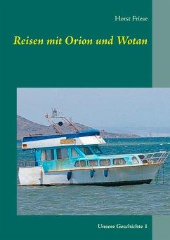 Reisen mit Orion und Wotan - Friese, Horst