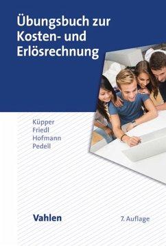 Übungsbuch zur Kosten- und Erlösrechnung (eBook, PDF) - Pedell, Burkhard; Küpper, Hans-Ulrich; Hofmann, Christian; Friedl, Gunther