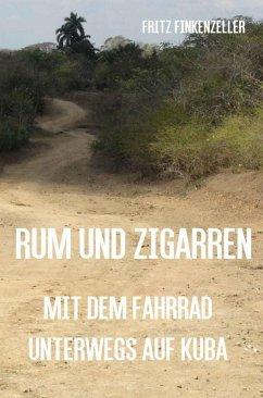 Rum und Zigarren - Mit dem Fahrrad unterwegs in Kuba (eBook, ePUB) - Finkenzeller, Fritz