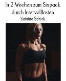 In 2 Wochen zum Sixpack durch Intervallfasten (eBook, ePUB)