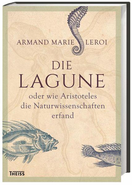 Die Lagune oder wie Aristoteles die Naturwissenschaften erfand von ...