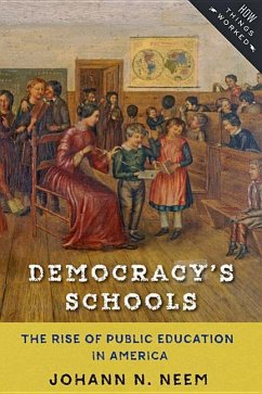 Democracy's Schools: The Rise of Public Education in America - Neem, Johann N. (Associate Professor of History, Western Washington