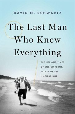 The Last Man Who Knew Everything: The Life and Times of Enrico Fermi, Father of the Nuclear Age - Schwartz, David N.