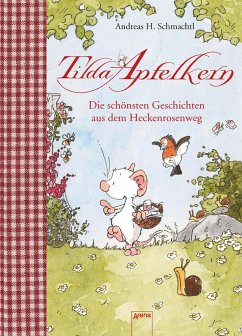 Tilda Apfelkern. Die schönsten Geschichten aus dem Heckenrosenweg - Schmachtl, Andreas H.