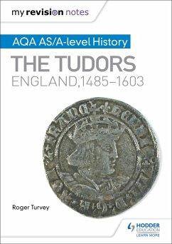 My Revision Notes: AQA AS/A-level History: The Tudors: England, 1485-1603 (eBook, ePUB) - Turvey, Roger