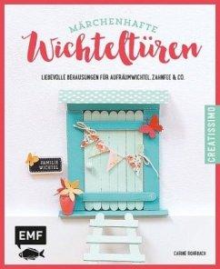 Märchenhafte Wichteltüren - Rohrbach, Carine