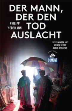 Der Mann, der den Tod auslacht (DuMont Reiseabenteuer) - Hedemann, Philipp