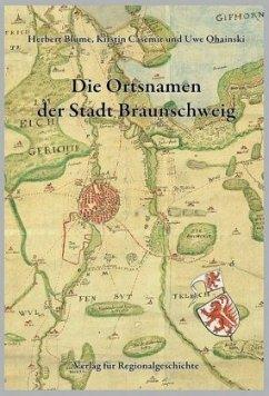 Niedersächsisches Ortsnamenbuch / Die Ortsnamen der Stadt Braunschweig - Blume, Herbert; Casemir, Kirstin; Ohainski, Uwe