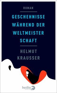 Geschehnisse während der Weltmeisterschaft (eBook, ePUB) - Krausser, Helmut