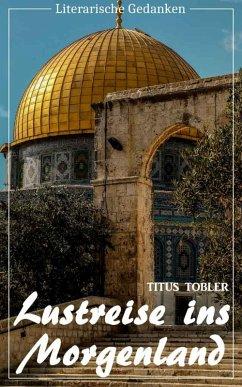 Lustreise ins Morgenland (Titus Tobler) (Literarische Gedanken Edition) (eBook, ePUB) - Tobler, Titus
