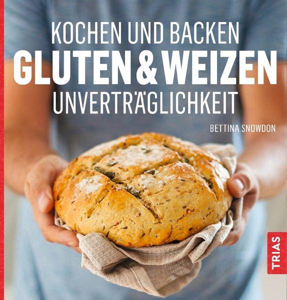 Kochen und Backen: Gluten- & Weizen Unverträglichkeit - Snowdon, Bettina