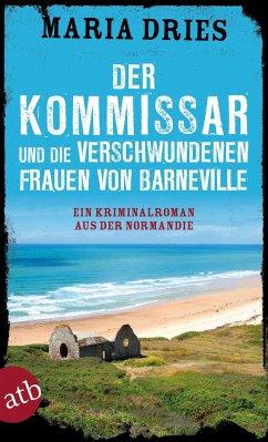 Der Kommissar und die verschwundenen Frauen von Barneville / Philippe Lagarde ermittelt Bd.7 - Dries, Maria