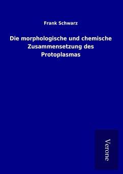 Die morphologische und chemische Zusammensetzung des Protoplasmas